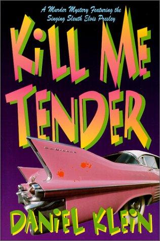 Kill Me Tender: A Murder Mystery Featuring: Klein, Daniel