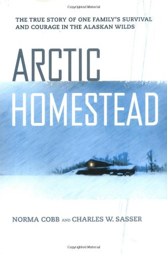 9780312261986: Arctic Homestead: The True Story of One Family's Survival and Courage in the Alaskan Wilds