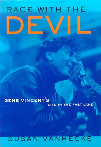 RACE WITH THE DEVIL : Gene Vincent's Life in the Fast Lane