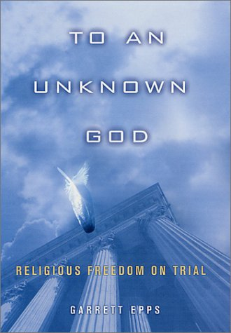 9780312262396: To An Unknown God: Religious Freedom On Trial