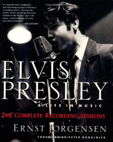 Elvis Presley: A Life in Music--The Complete Recording Sessions: Ernst Jorgensen; Peter Guralnick