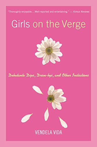 9780312263287: Girls on the Verge: Debutante Dips, Drive-bys, and Other Initiations