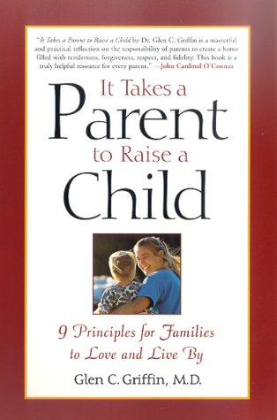 9780312263454: It Takes a Parent to Raise a Child: 9 Principles for Families to Love and Live By