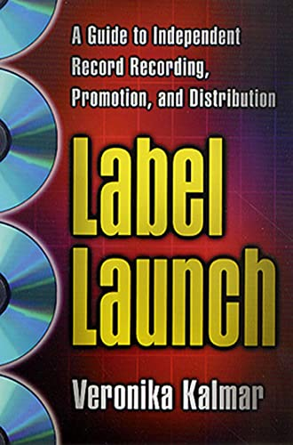 9780312263508: Label Launch: A Guide to Independent Record Recording, Promotion, and Distribution