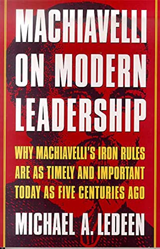 9780312263560: Machiavelli on Modern Leadership: Why Machiavelli's Iron Rules Are As Timely And Important Today As Five Centuries Ago