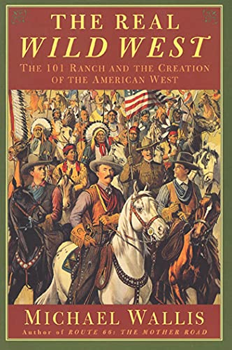 9780312263812: The Real Wild West: The 101 Ranch and the Creation of the American West