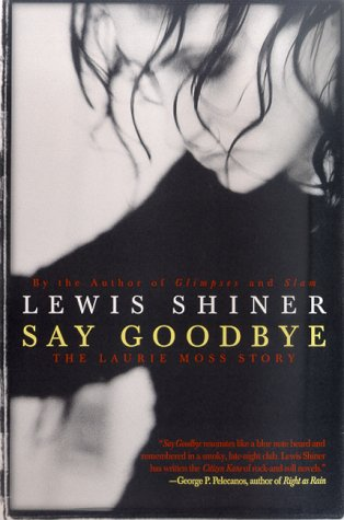 Say Goodbye: The Laurie Moss Story: Shiner, Lewis