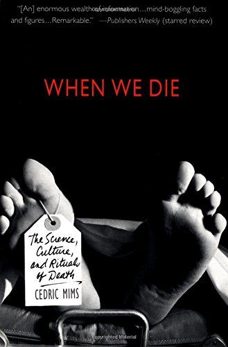 9780312264116: When We Die : The Science, Culture, and Rituals of Death