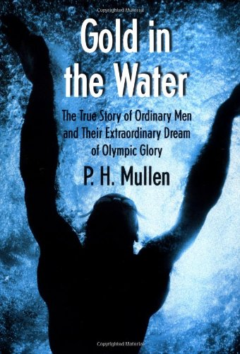 9780312265953: Gold in the Water: The True Story of Ordinary Men and Their Extraordinary Dream of Olympic Glory