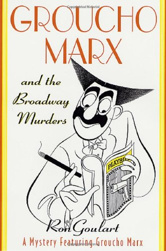 Groucho Marx and the Broadway Murders: A Mystery Featuring Groucho Marx.: Goulart, Ron
