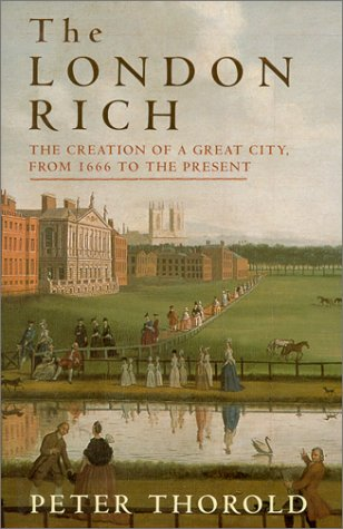 9780312266165: The London Rich: The Creation of a Great City, from 1666 to the Present