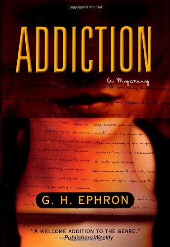 Addiction : A Mystery: Ephron, G. H. ( Ephron, Hallie & Davidoff, Donald A.)