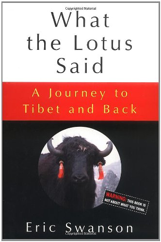 What the Lotus Said: A Journey to Tibet and Back: Eric Swanson