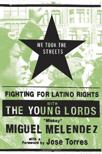 We Took the Streets: Fighting for Latino Rights with the Young Lords: Melendez, Mickey