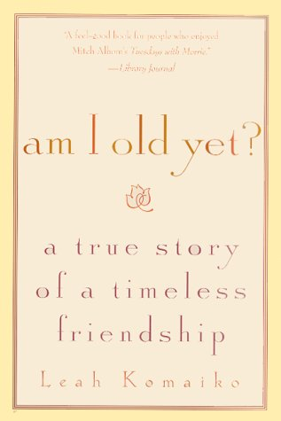 9780312267087: Am I Old Yet?: A True Story of a Timeless Friendship
