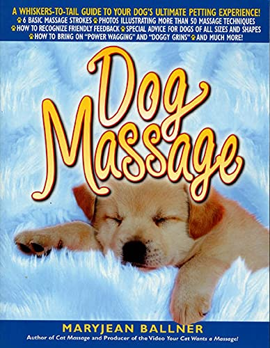 9780312267278: Dog Massage: A Whiskers-to-Tail Guide to Your Dog's Ultimate Petting Experience
