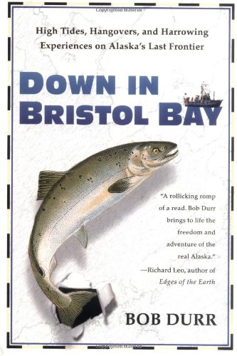 9780312267292: Down in Bristol Bay: High Tides, Hangovers, and Harrowing Experiences on Alaska's Last Frontier