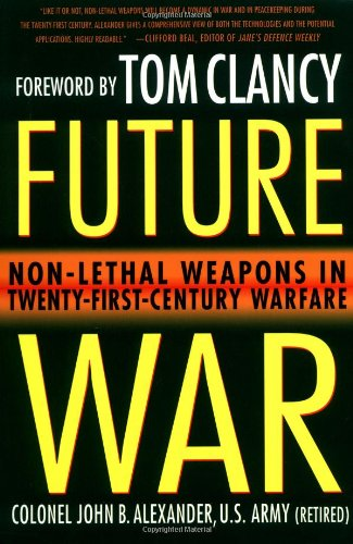 Future War: Non-Lethal Weapons in Twenty-First-Century Warfare