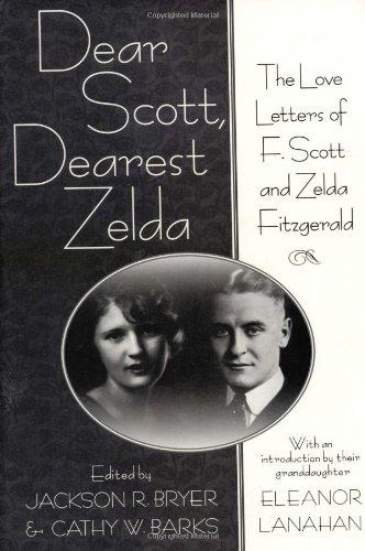Dear Scott, Dearest Zelda: The Love Letters of F. Scott and Zelda Fitzgerald: Jackson R. Bryer (...