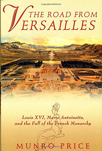 9780312268794: The Road from Versailles: Louis XVI, Marie Antoinette, and the Fall of the French Monarchy