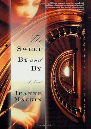 The Sweet By and By: Mackin, Jeanne