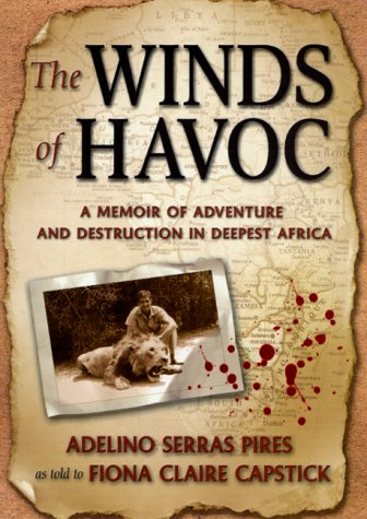 The Winds of Havoc: A Memoir of Adventure and Destruction in Deepest Africa: Pires, Adelino Serras;...