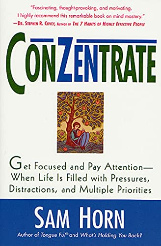 9780312270100: ConZentrate: Get Focused and Pay Attention--When Life Is Filled with Pressures, Distractions, and Multiple Priorities