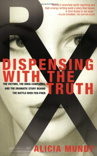 9780312270711: Dispensing with the Truth: The Victims, the Drug Companies, and the Dramatic Story Behind the Battle over Fen-Phen