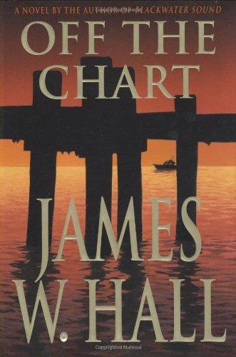 Off the Chart: A Novel: Hall, James W.