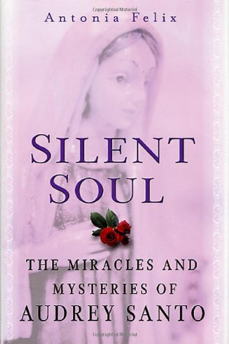Silent Soul: The Miracles And Mysteries Of Audrey Santo: Felix, Antonia