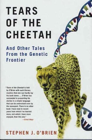 Tears of the Cheetah: And Other Tales from the Genetic Frontier: O'Brien, Stephen J.