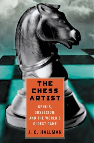 9780312272937: The Chess Artist: Genius, Obsession, and the World's Oldest Game