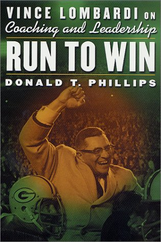 Run to Win: Vince Lombardi on Coaching and Leadership: Phillips, Donald T.