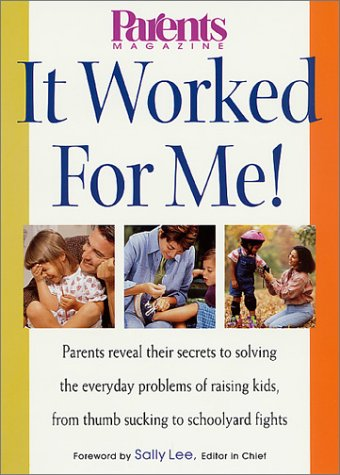 9780312273248: It Worked for Me! Parents Reveal Their Secrets to Solving the Everyday Problems of Raising Kids, from Thumb Sucking to Schoolyard Fights