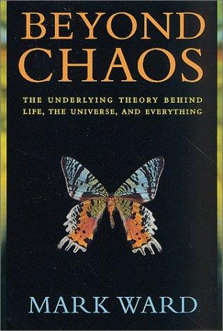 Beyond Chaos: The Underlying Theory Behind Life,: Ward, Mark Daniel