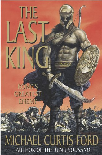 The Last King: Rome's Greatest Enemy: Ford, Michael Curtis