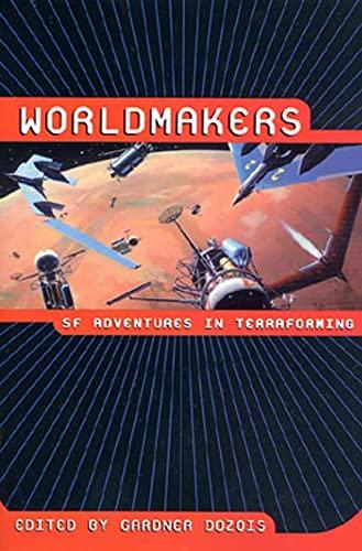 Worldmakers: SF Adventures in Terraforming: Dozois, Gardner