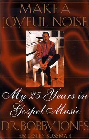 Make a Joyful Noise: My 25 Years in Gospel Music (9780312276423) by Bobby Jones; Lesley Sussman