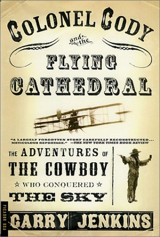 9780312276935: Colonel Cody and the Flying Cathedral: The Adventures of the Cowboy Who Conquered the Sky