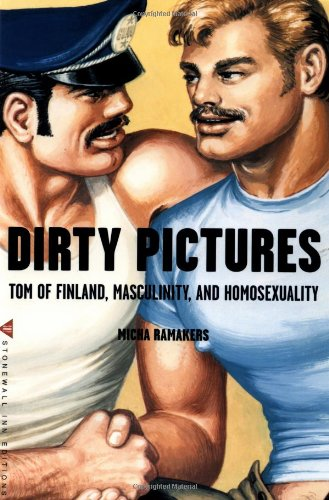 9780312276942: Dirty Pictures: Tom of Finland, Masculinity, and Homosexuality