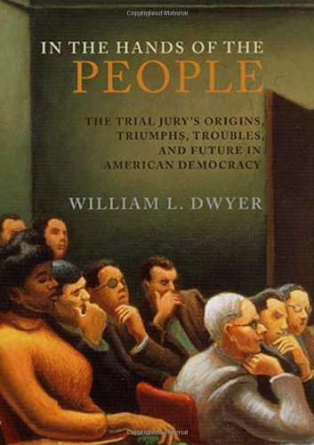 9780312278120: In the Hands of the People: The Trial Jury's Origins, Triumphs, Troubles, and Future in American Democracy