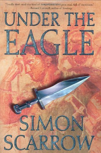 9780312278700: Under the Eagle: A Tale of Military Adventure and Reckless Heroism With the Roman Legions