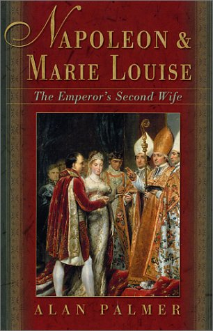9780312280086: Napoleon & Marie Louise: The Emperor's Second Wife