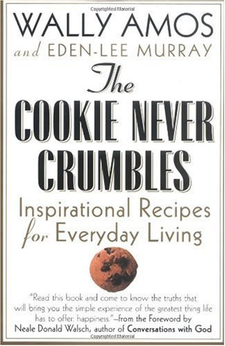 9780312280321: The Cookie Never Crumbles: Inspirational Recipes for Everyday Living