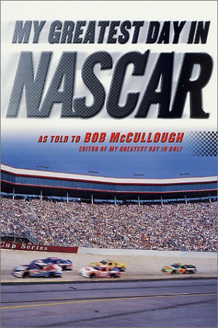 9780312280482: My Greatest Day in NASCAR: The Legends of Auto Racing Recount Their Greatest Moments