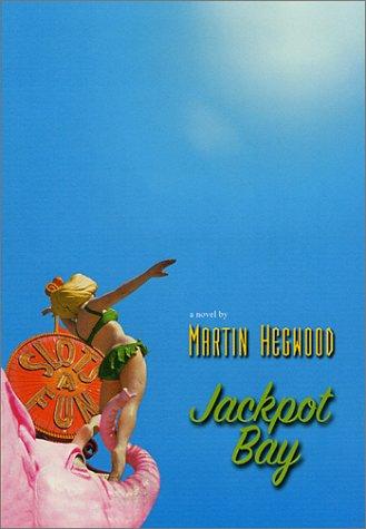 Jackpot Bay: A Novel: Hegwood, Martin