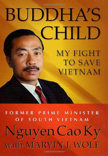 Buddha's Child: My Fight to Save Vietnam: Cao Ky, Nguyen, and Wolf, Marvin J.