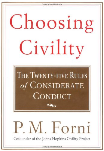 Choosing Civility: The Twenty-five Rules of Considerate Conduct: Forni, P. M.