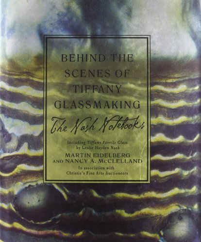 Behind the Scenes of Tiffany Glassmaking: The Nash Notebooks Including Tiffany Favrile Glass