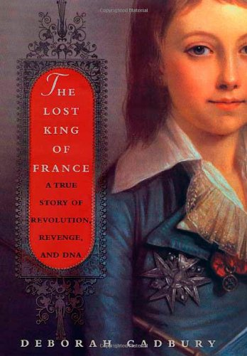 9780312283124: The Lost King of France: A True Story of Revolution, Revenge, and DNA